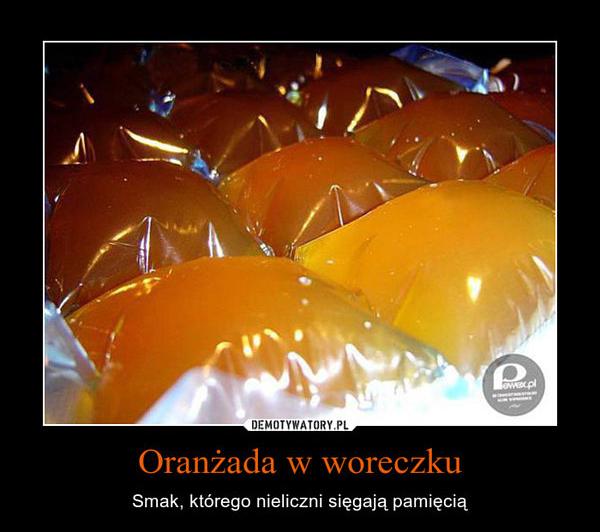 oranzada-w-woreczku-smak-ktorego-nieliczni-siegaja-pamiecia